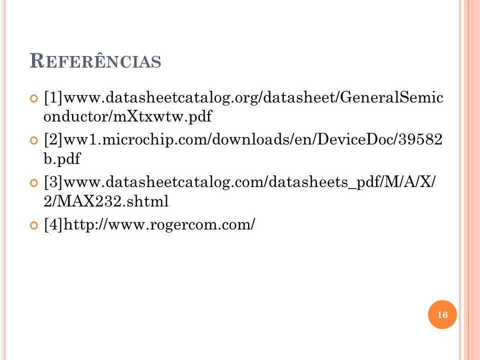 Referências [1]www.datasheetcatalog.org/datasheet/GeneralSemic onductor/mXtxwtw.pdf. [2]ww1.microchip.com/downloads/en/DeviceDoc/39582 b.pdf.